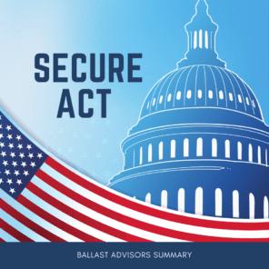 Ballast Advisors - Summary of SECURE ACT
